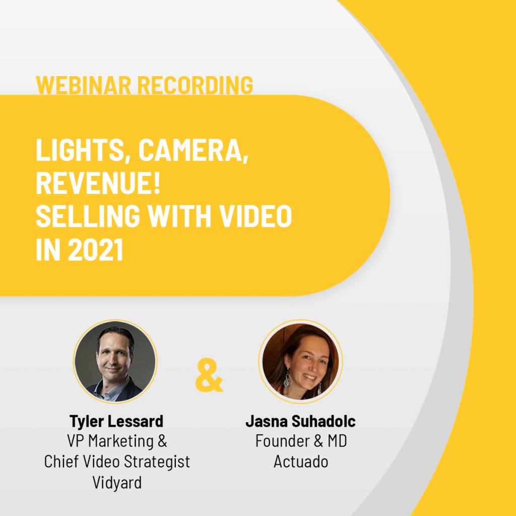 Vidyard x Actuado Webinar: Lights, Camera, Revenue! Selling with Video in 2021